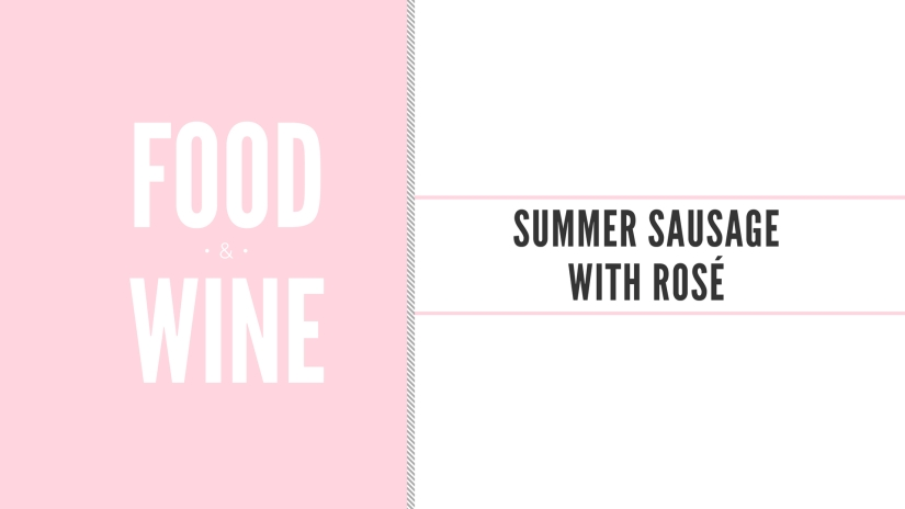 Food & Wine: Summer Sausage with Rosé